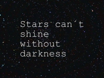 Stars Cant Shine Without Darkness Quotes