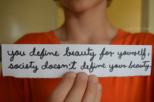 You Define Beauty For Yourself Society Doesn T Define Yo