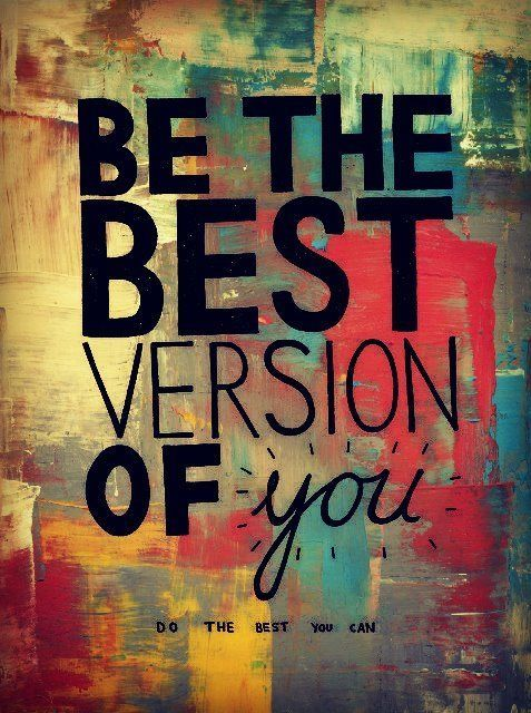 Be the best version of YOU. Do the best you can. :: Quotes ...