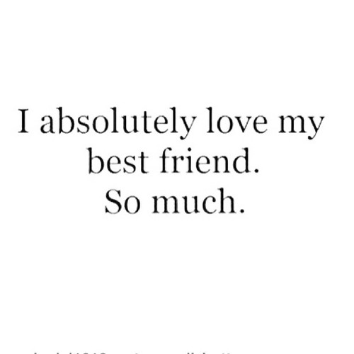 Friendship Love Quotes Tumblr: I Absolutely Love My Best Friend. So Much. :: Friends
