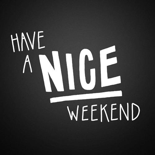 Have a nice weekend days weekend - Week end a nice ...