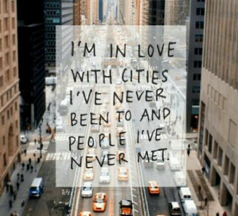 In love with cities i ve never been to and people i v quotes