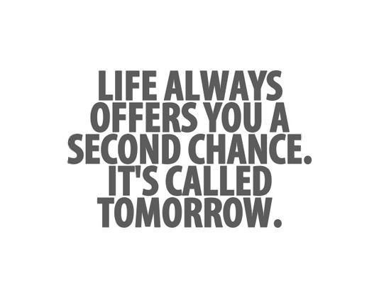 Quotes About Second Chance: Life Always Offers You A Second Chance. It's Called Tomor
