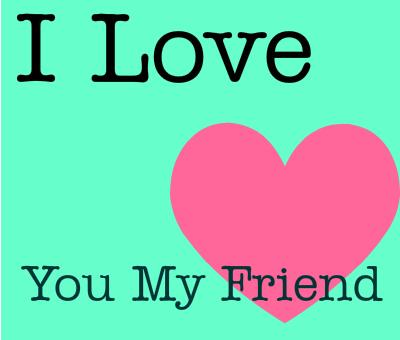 love my friend