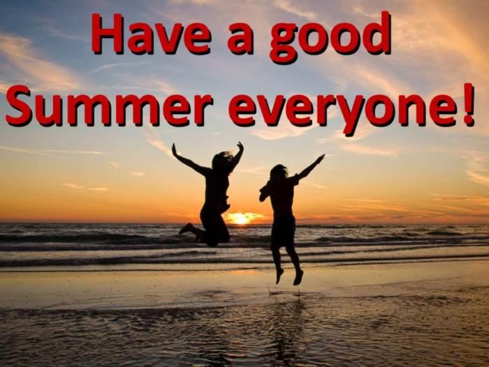 Have A Good Summer Everyone Summer Myniceprofile Com