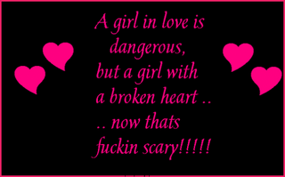 A Girl In Love Is Dangerous But With Broken Heart Now Thats Scary