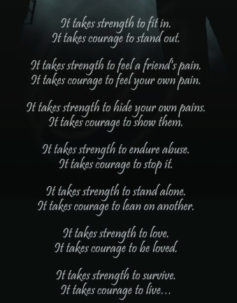 it takes strength to love, it takes courage to be loved ...