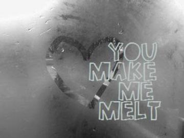 You Make Me Melt Flirty Myniceprofile Com